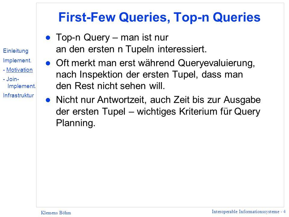 Interoperable Informationssysteme - 5 Klemens Böhm Eigenschaften des Join-Operators l Tupel von zwei Streams werden miteinander verknüpft, z.B.