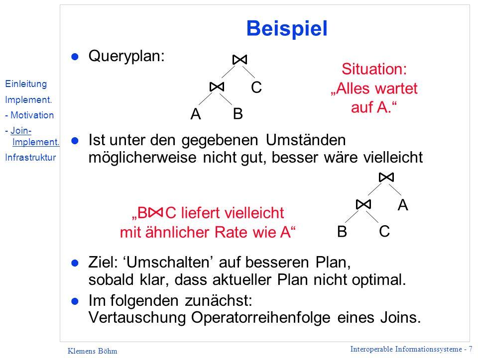 Interoperable Informationssysteme - 38 Klemens Böhm Evaluation - Ressourcenverbrauch Memory Consumption #Value s MBytes l Konstante Memory- Auslastung mit ESQL/C und Harmony l CIS-spezifische CORBA Objekte: Memory- Auslastung steigt monoton mit der Ergebnisgrösse.