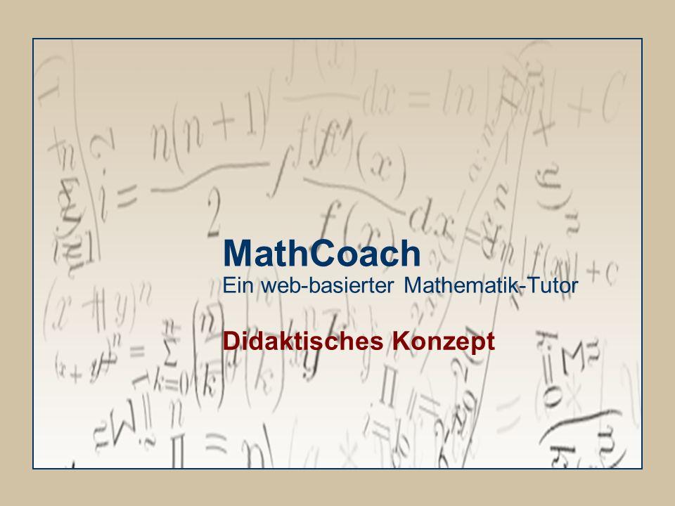 MathCoach Ein web-basierter Mathematik-Tutor Didaktisches Konzept