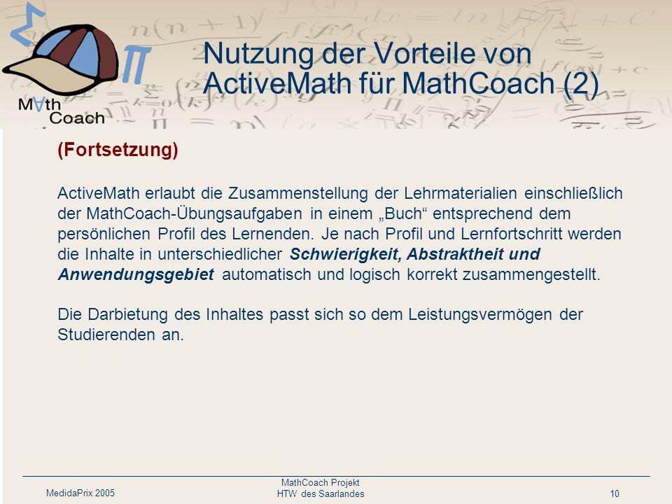 MedidaPrix 2005 MathCoach Projekt HTW des Saarlandes10 Personalisierte Darbietung des Lehrmaterials nach Lernziel und Lernfortschritt. Das Werkzeug er
