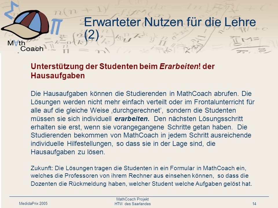 MedidaPrix 2005 MathCoach Projekt HTW des Saarlandes14 Personalisierte Darbietung des Lehrmaterials nach Lernziel und Lernfortschritt. Das Werkzeug er