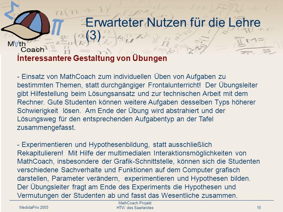 MedidaPrix 2005 MathCoach Projekt HTW des Saarlandes15 Interessantere Gestaltung von Übungen - Einsatz von MathCoach zum individuellen Üben von Aufgab