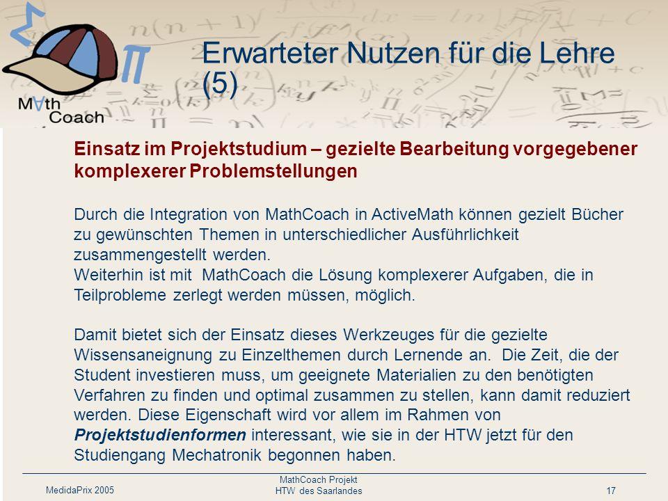 MedidaPrix 2005 MathCoach Projekt HTW des Saarlandes17 Personalisierte Darbietung des Lehrmaterials nach Lernziel und Lernfortschritt. Das Werkzeug er