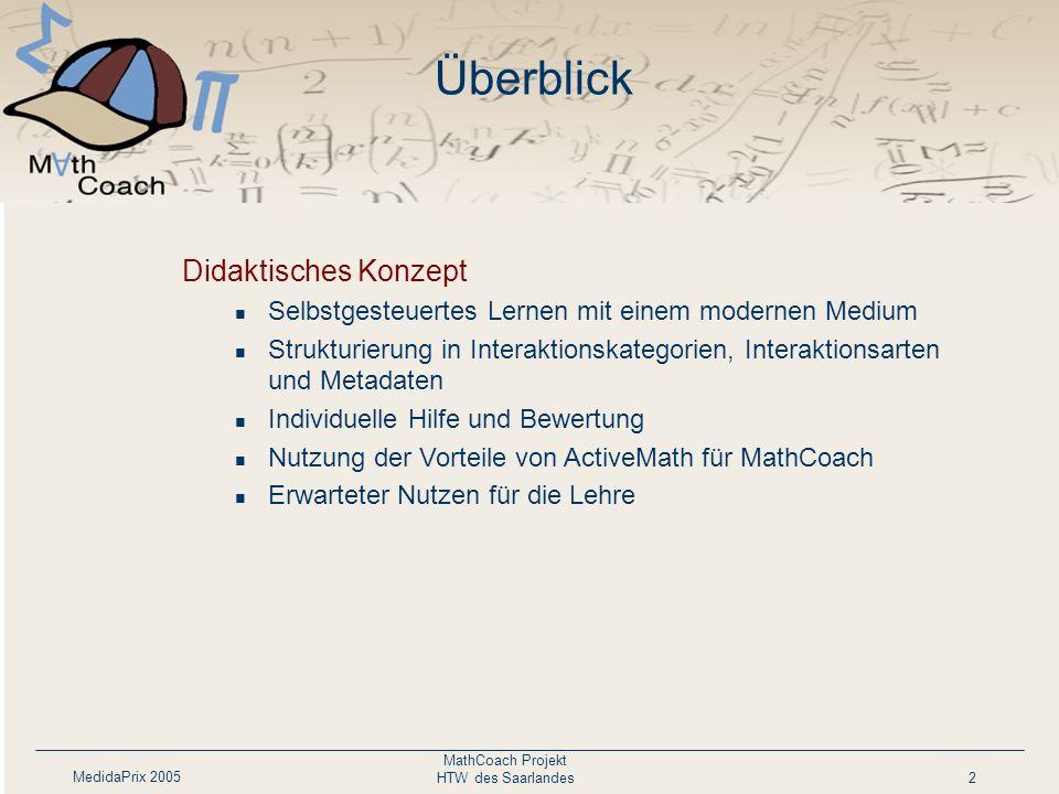 MedidaPrix 2005 MathCoach Projekt HTW des Saarlandes2 Überblick Didaktisches Konzept Selbstgesteuertes Lernen mit einem modernen Medium Strukturierung
