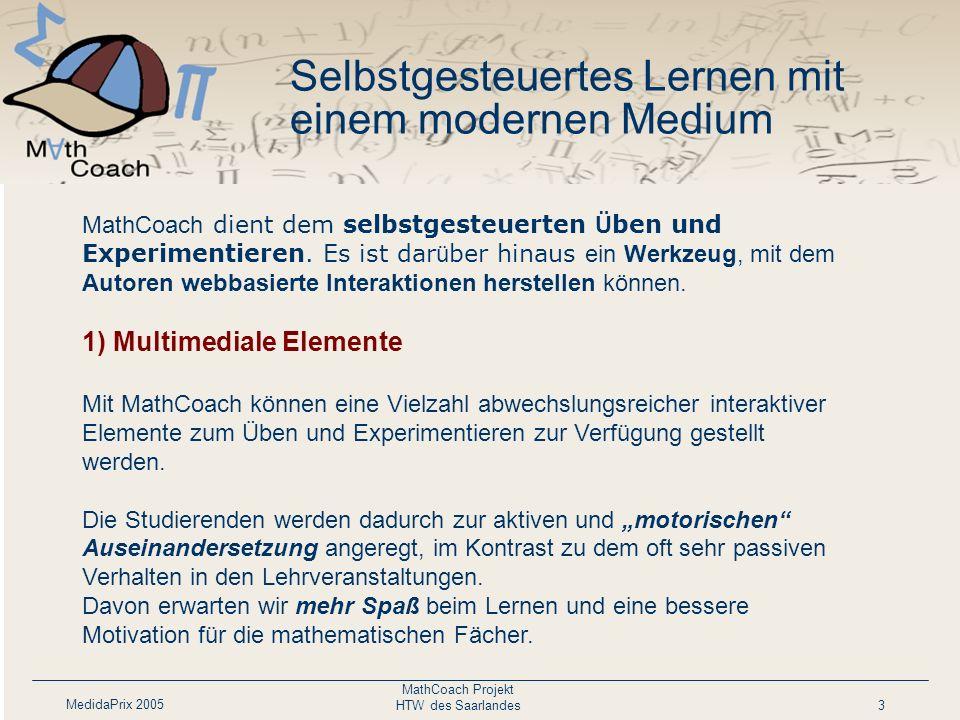 MedidaPrix 2005 MathCoach Projekt HTW des Saarlandes3 Selbstgesteuertes Lernen mit einem modernen Medium Personalisierte Darbietung des Lehrmaterials
