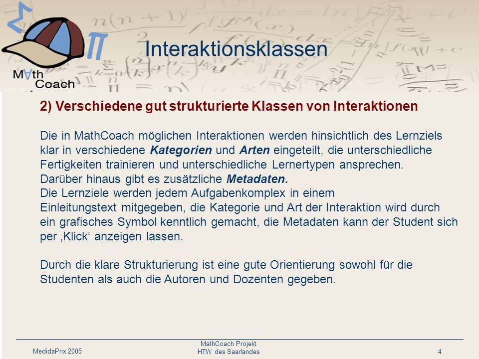 MedidaPrix 2005 MathCoach Projekt HTW des Saarlandes4 Personalisierte Darbietung des Lehrmaterials nach Lernziel und Lernfortschritt. Das Werkzeug erl
