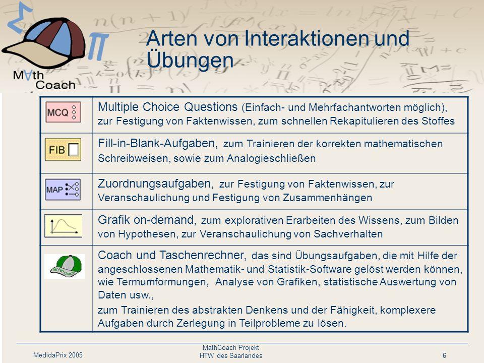 MedidaPrix 2005 MathCoach Projekt HTW des Saarlandes6 Multiple Choice Questions (Einfach- und Mehrfachantworten möglich), zur Festigung von Faktenwiss
