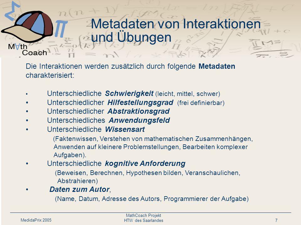 MedidaPrix 2005 MathCoach Projekt HTW des Saarlandes7 Die Interaktionen werden zusätzlich durch folgende Metadaten charakterisiert: Unterschiedliche S