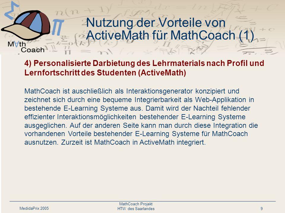 MedidaPrix 2005 MathCoach Projekt HTW des Saarlandes9 4) Personalisierte Darbietung des Lehrmaterials nach Profil und Lernfortschritt des Studenten (A
