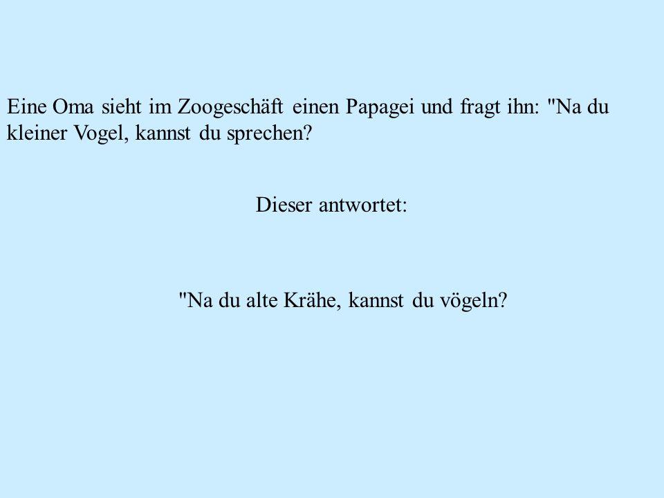 Eine Oma sieht im Zoogeschäft einen Papagei und fragt ihn: