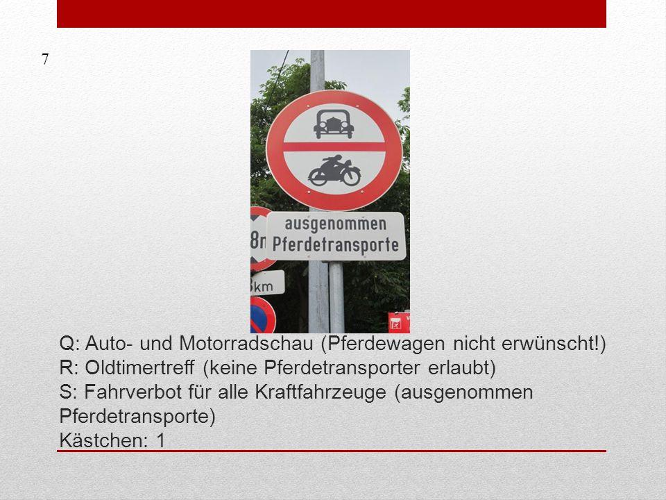 Q: Auto- und Motorradschau (Pferdewagen nicht erwünscht!) R: Oldtimertreff (keine Pferdetransporter erlaubt) S: Fahrverbot für alle Kraftfahrzeuge (au