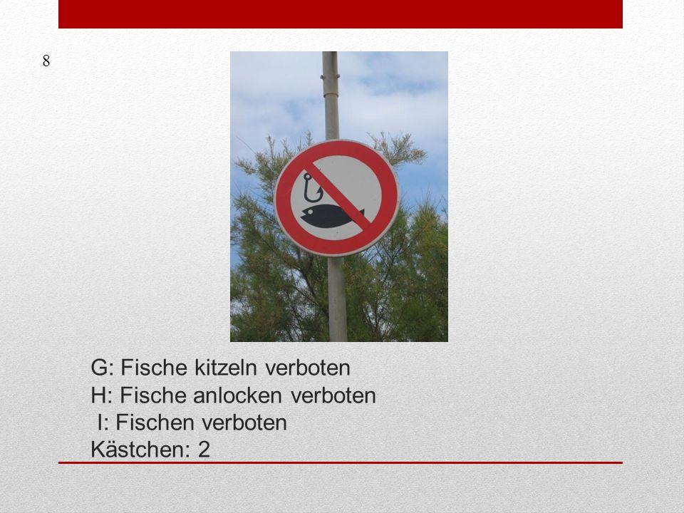 G: Fische kitzeln verboten H: Fische anlocken verboten I: Fischen verboten Kästchen: 2 8