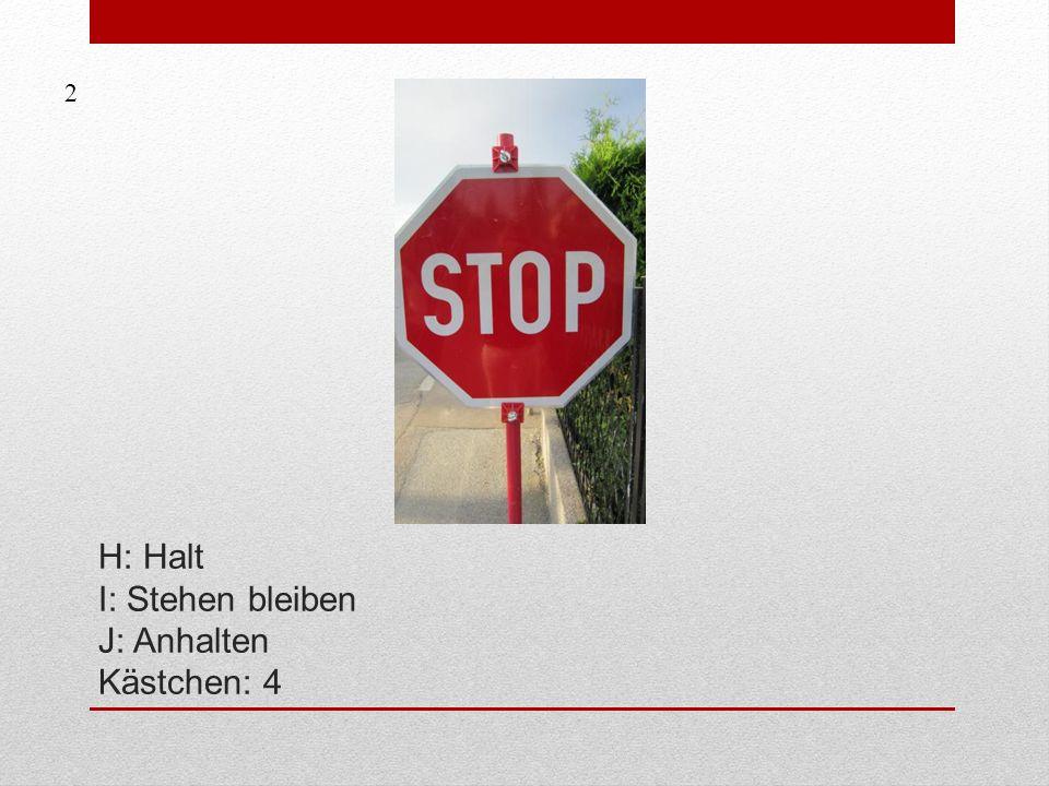 H: Halt I: Stehen bleiben J: Anhalten Kästchen: 4 2