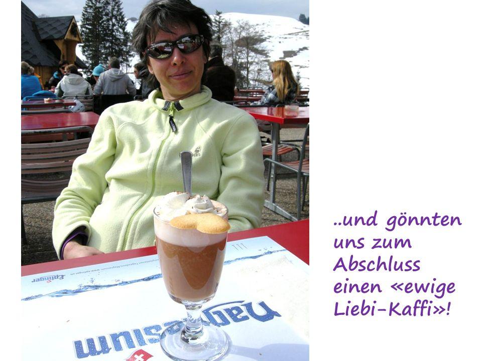..und gönnten uns zum Abschluss einen «ewige Liebi-Kaffi»!