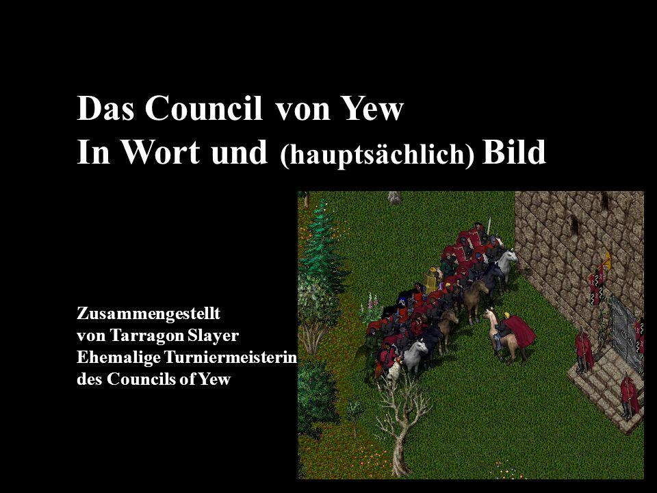 Das Council von Yew In Wort und (hauptsächlich) Bild Zusammengestellt von Tarragon Slayer Ehemalige Turniermeisterin des Councils of Yew
