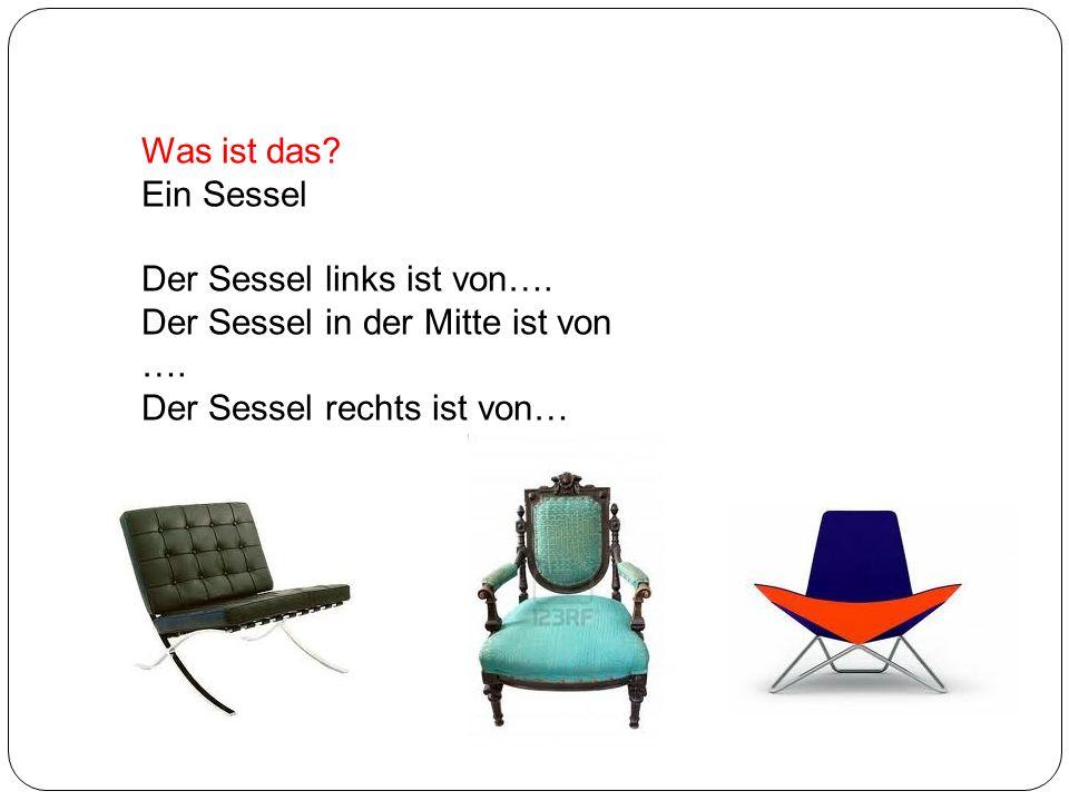 Was ist das? Ein Sessel Der Sessel links ist von…. Der Sessel in der Mitte ist von …. Der Sessel rechts ist von…