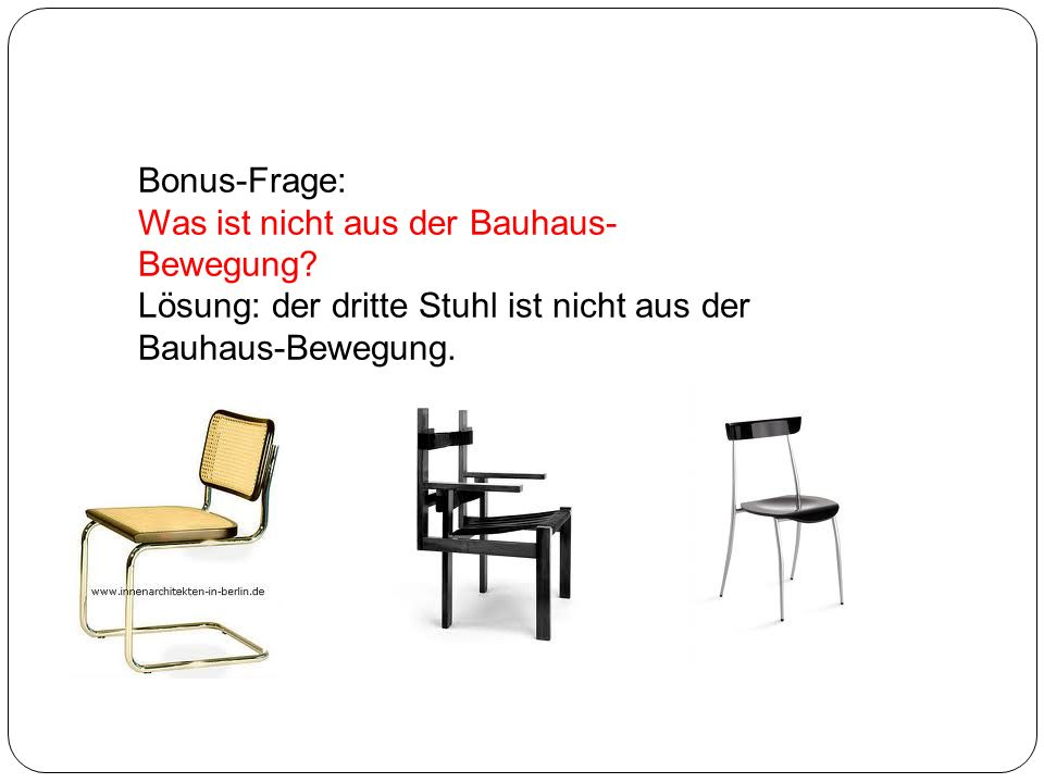 Bonus-Frage: Was ist nicht aus der Bauhaus- Bewegung? Lösung: der dritte Stuhl ist nicht aus der Bauhaus-Bewegung.