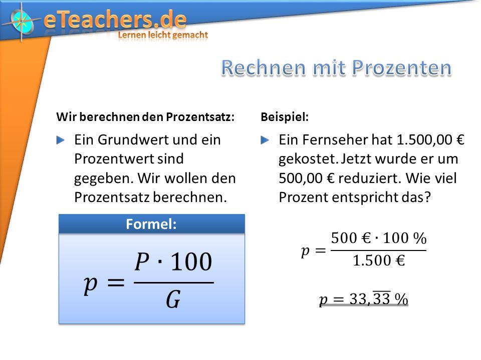 Wir berechnen den Prozentsatz: Ein Grundwert und ein Prozentwert sind gegeben. Wir wollen den Prozentsatz berechnen. Beispiel: Formel: