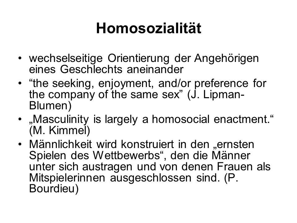 Homosozialität wechselseitige Orientierung der Angehörigen eines Geschlechts aneinander the seeking, enjoyment, and/or preference for the company of t