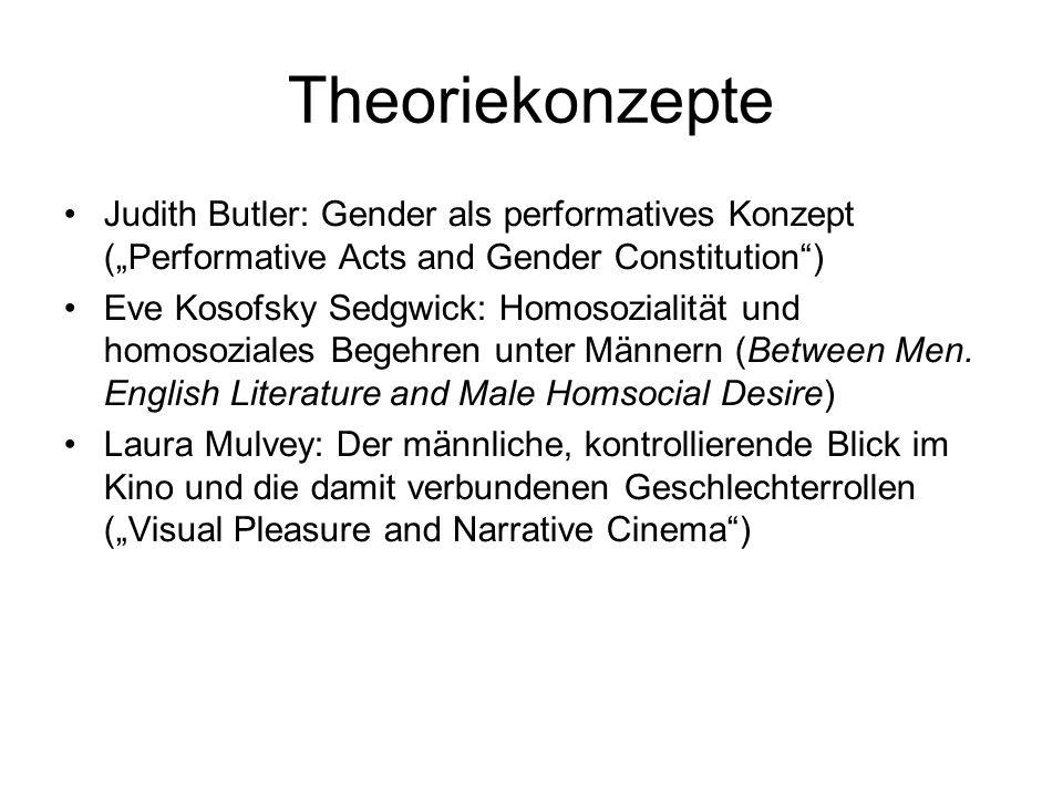Theoriekonzepte Judith Butler: Gender als performatives Konzept (Performative Acts and Gender Constitution) Eve Kosofsky Sedgwick: Homosozialität und