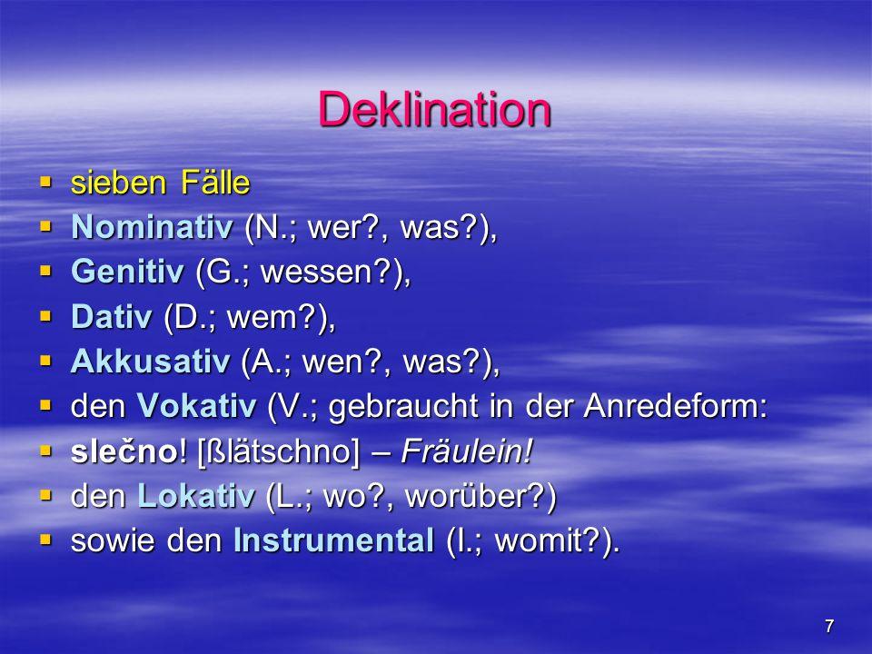 7 Deklination sieben Fälle sieben Fälle Nominativ (N.; wer?, was?), Nominativ (N.; wer?, was?), Genitiv (G.; wessen?), Genitiv (G.; wessen?), Dativ (D