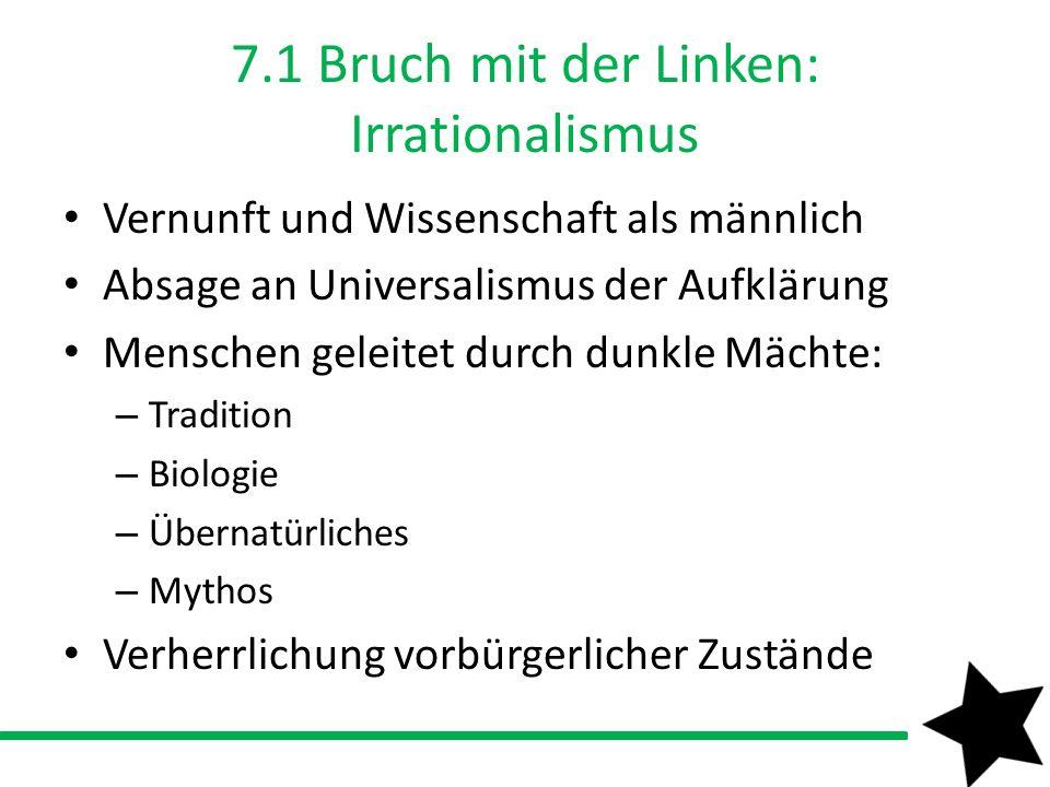 7.1 Bruch mit der Linken: Irrationalismus Vernunft und Wissenschaft als männlich Absage an Universalismus der Aufklärung Menschen geleitet durch dunkl