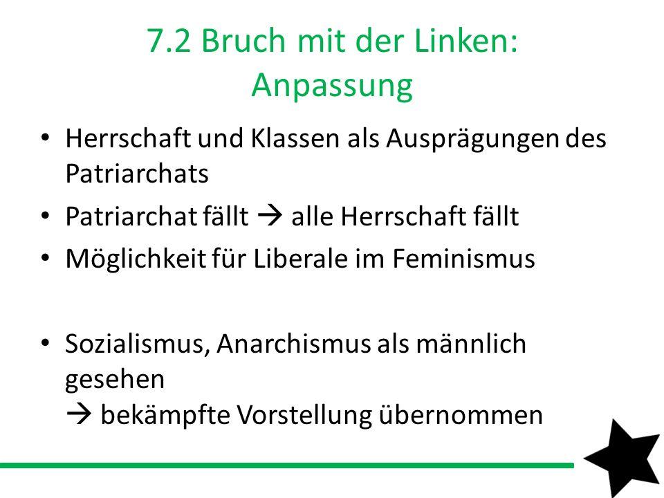 7.2 Bruch mit der Linken: Anpassung Herrschaft und Klassen als Ausprägungen des Patriarchats Patriarchat fällt alle Herrschaft fällt Möglichkeit für L