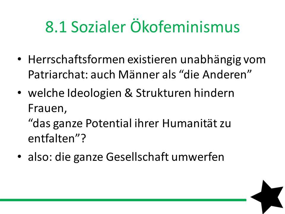 8.1 Sozialer Ökofeminismus Herrschaftsformen existieren unabhängig vom Patriarchat: auch Männer als die Anderen welche Ideologien & Strukturen hindern