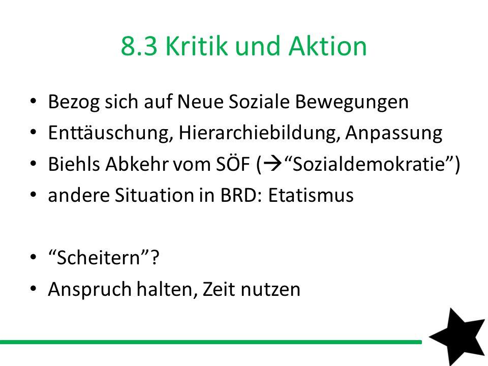 8.3 Kritik und Aktion Bezog sich auf Neue Soziale Bewegungen Enttäuschung, Hierarchiebildung, Anpassung Biehls Abkehr vom SÖF ( Sozialdemokratie) ande