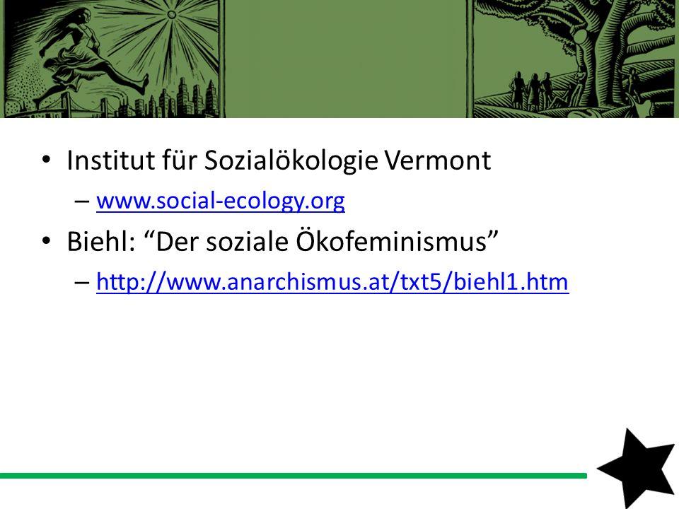 Institut für Sozialökologie Vermont – www.social-ecology.org www.social-ecology.org Biehl: Der soziale Ökofeminismus – http://www.anarchismus.at/txt5/