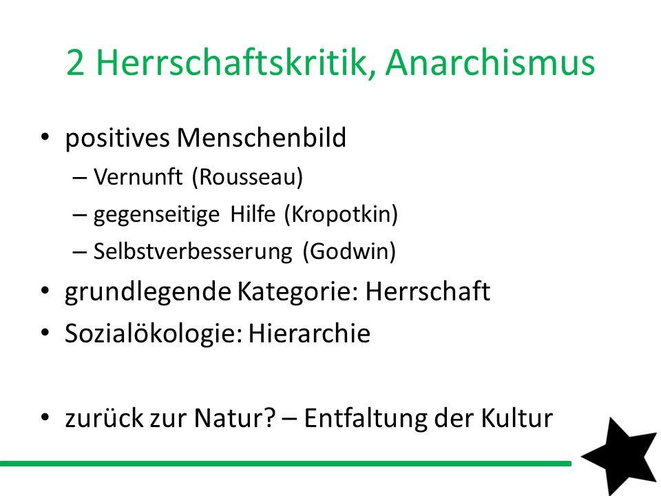 2 Herrschaftskritik, Anarchismus positives Menschenbild – Vernunft (Rousseau) – gegenseitige Hilfe (Kropotkin) – Selbstverbesserung (Godwin) grundlege