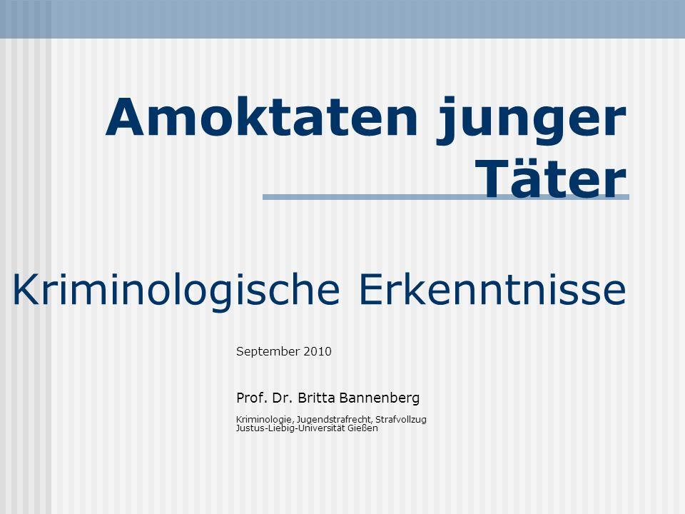 Amoktaten junger Täter Kriminologische Erkenntnisse September 2010 Prof. Dr. Britta Bannenberg Kriminologie, Jugendstrafrecht, Strafvollzug Justus-Lie