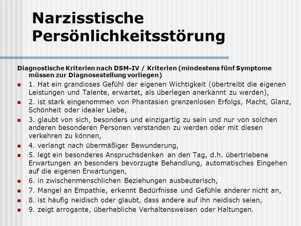Narzisstische Persönlichkeitsstörung Diagnostische Kriterien nach DSM-IV / Kriterien (mindestens fünf Symptome müssen zur Diagnosestellung vorliegen)