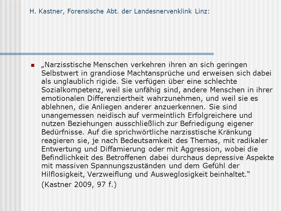 H. Kastner, Forensische Abt. der Landesnervenklink Linz: Narzisstische Menschen verkehren ihren an sich geringen Selbstwert in grandiose Machtansprüch