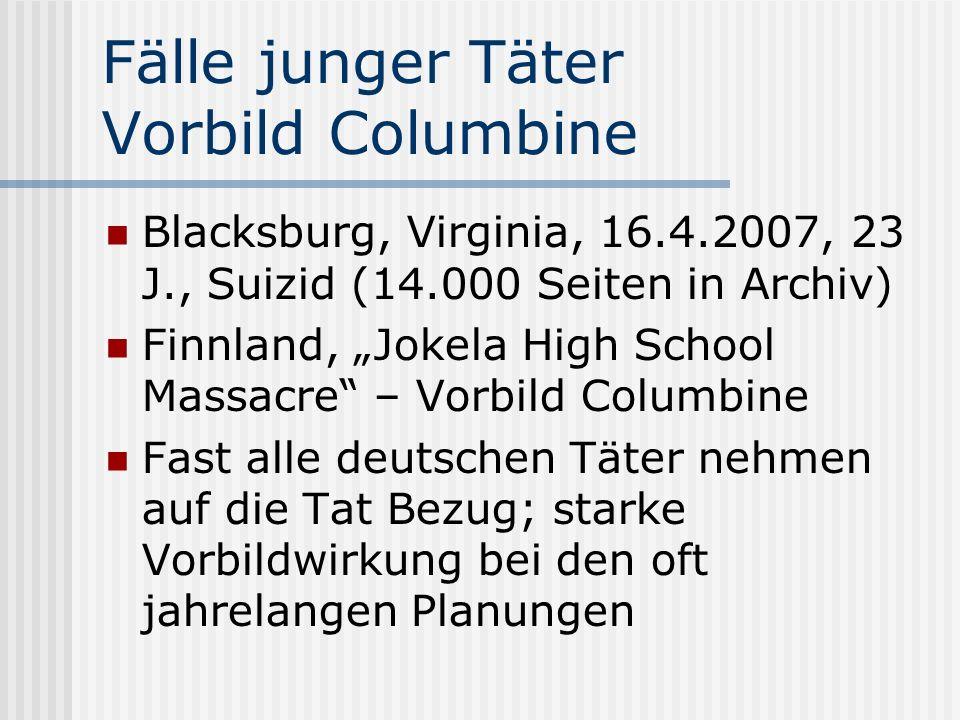 Fälle junger Täter Vorbild Columbine Blacksburg, Virginia, 16.4.2007, 23 J., Suizid (14.000 Seiten in Archiv) Finnland, Jokela High School Massacre –