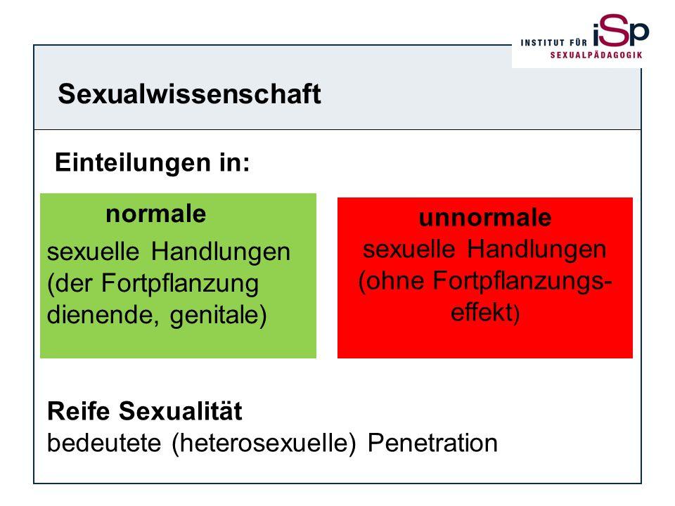 Sexualwissenschaft normale sexuelle Handlungen (der Fortpflanzung dienende, genitale) Reife Sexualität bedeutete (heterosexuelle) Penetration unnormal
