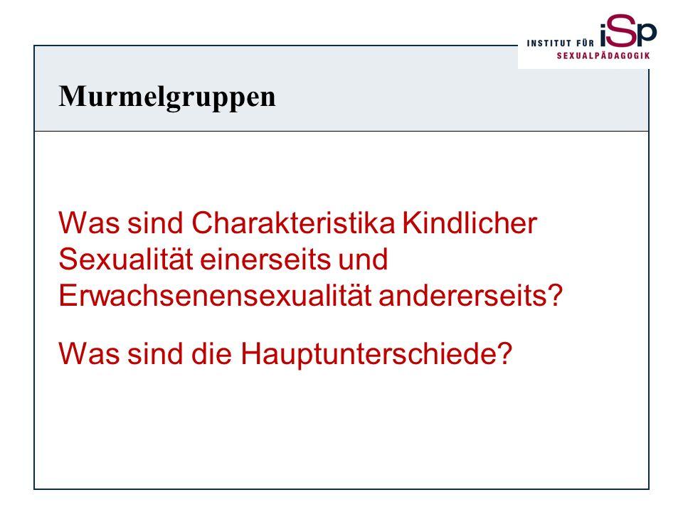 Murmelgruppen Was sind Charakteristika Kindlicher Sexualität einerseits und Erwachsenensexualität andererseits? Was sind die Hauptunterschiede?