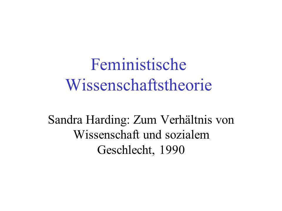 Feministische Wissenschaftstheorie Sandra Harding: Zum Verhältnis von Wissenschaft und sozialem Geschlecht, 1990