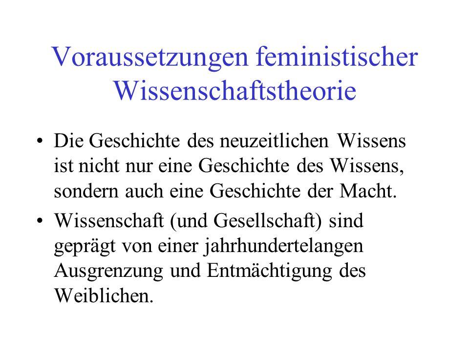 Voraussetzungen feministischer Wissenschaftstheorie Die Geschichte des neuzeitlichen Wissens ist nicht nur eine Geschichte des Wissens, sondern auch e