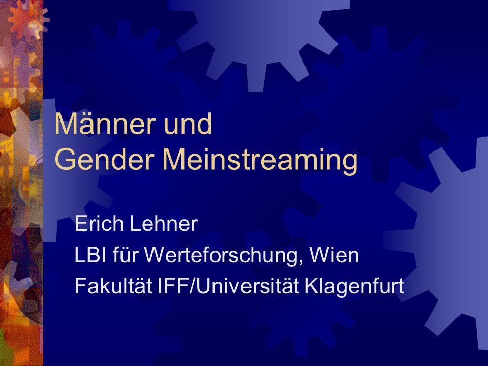 Männer und Gender Meinstreaming Erich Lehner LBI für Werteforschung, Wien Fakultät IFF/Universität Klagenfurt