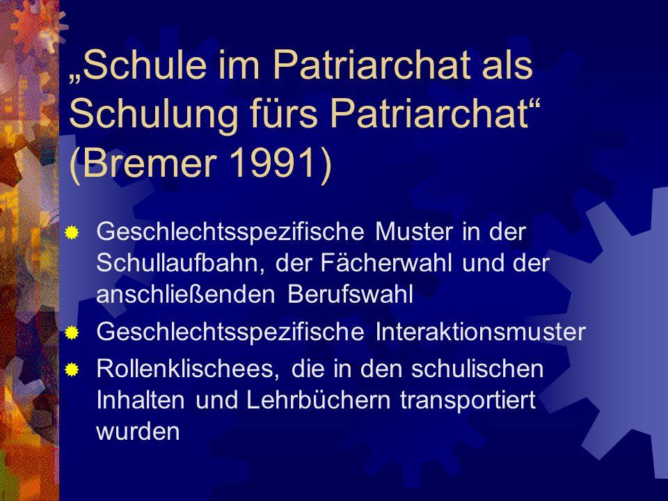Schule im Patriarchat als Schulung fürs Patriarchat (Bremer 1991) Geschlechtsspezifische Muster in der Schullaufbahn, der Fächerwahl und der anschließ