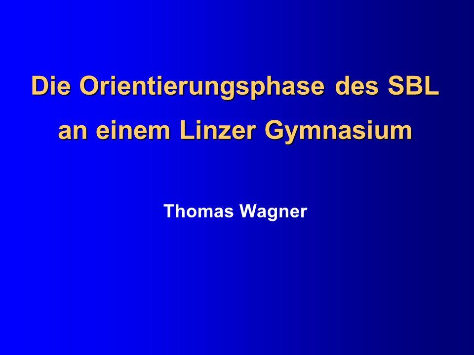 Die Orientierungsphase des SBL an einem Linzer Gymnasium Die Orientierungsphase des SBL an einem Linzer Gymnasium Thomas Wagner