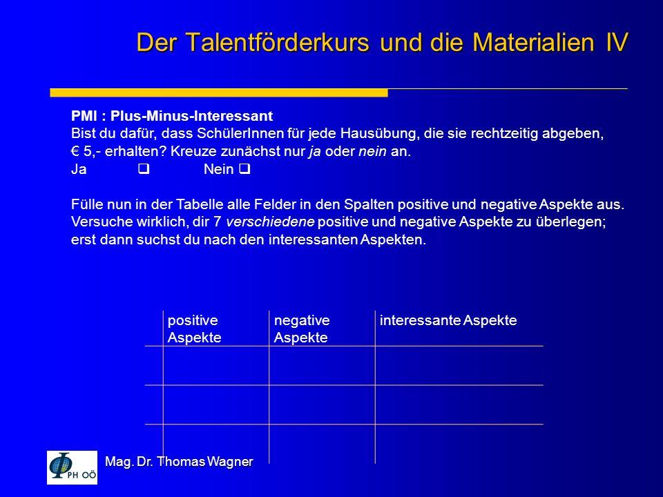Mag. Dr. Thomas Wagner positive Aspekte negative Aspekte interessante Aspekte Der Talentförderkurs und die Materialien IV PMI : Plus-Minus-Interessant