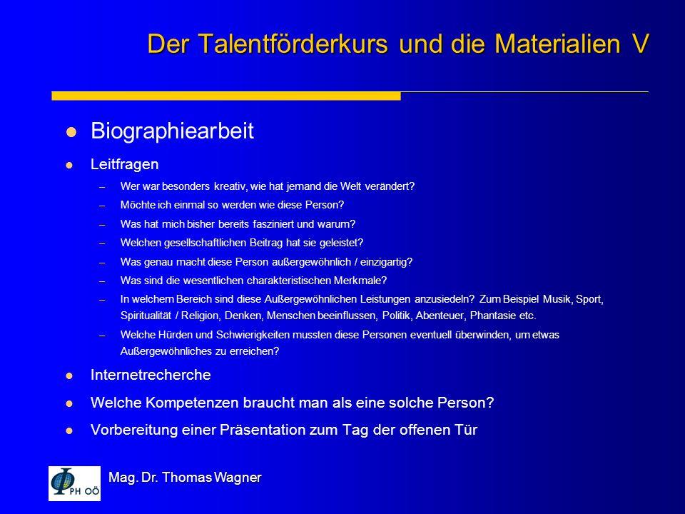 Mag. Dr. Thomas Wagner Biographiearbeit Leitfragen –Wer war besonders kreativ, wie hat jemand die Welt verändert? –Möchte ich einmal so werden wie die