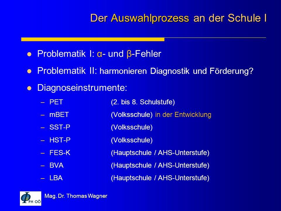 Mag. Dr. Thomas Wagner Problematik I: α- und β-Fehler Problematik II: harmonieren Diagnostik und Förderung? Diagnoseinstrumente: –PET(2. bis 8. Schuls