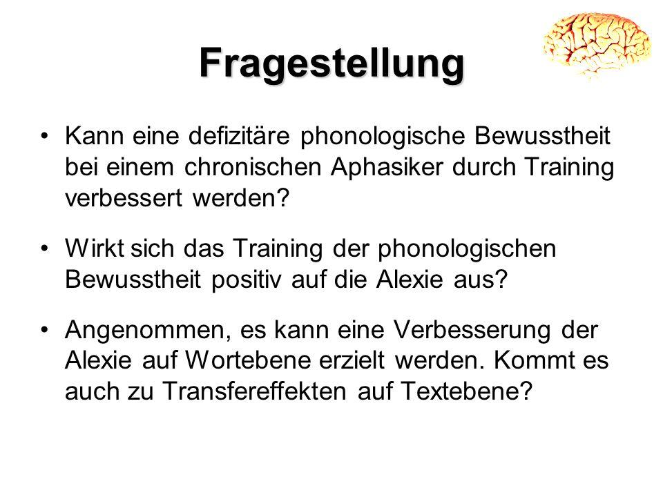 Fragestellung Kann eine defizitäre phonologische Bewusstheit bei einem chronischen Aphasiker durch Training verbessert werden? Wirkt sich das Training