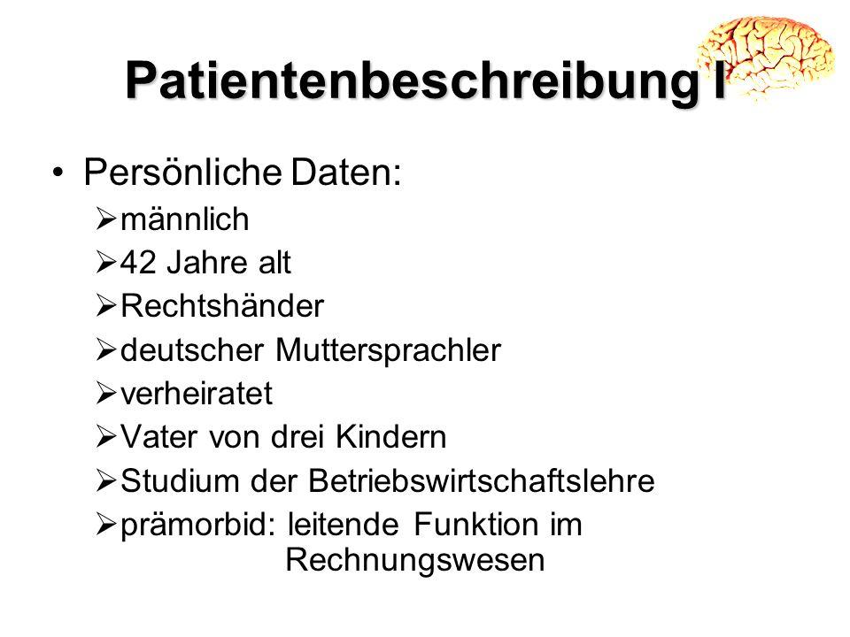 Patientenbeschreibung I Persönliche Daten: männlich 42 Jahre alt Rechtshänder deutscher Muttersprachler verheiratet Vater von drei Kindern Studium der