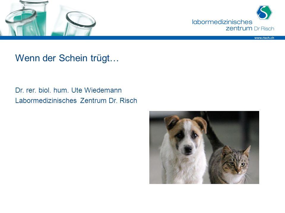 Wenn der Schein trügt… Dr. rer. biol. hum. Ute Wiedemann Labormedizinisches Zentrum Dr. Risch