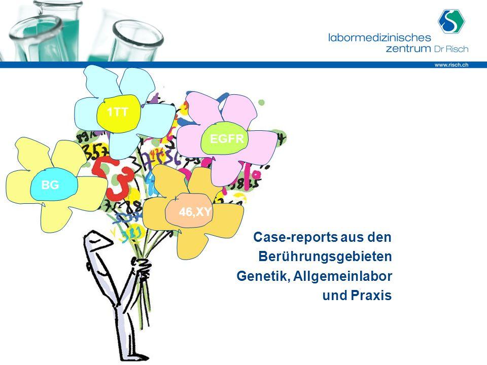 Case-reports aus den Berührungsgebieten Genetik, Allgemeinlabor und Praxis 1TT EGFR BG 46,XY