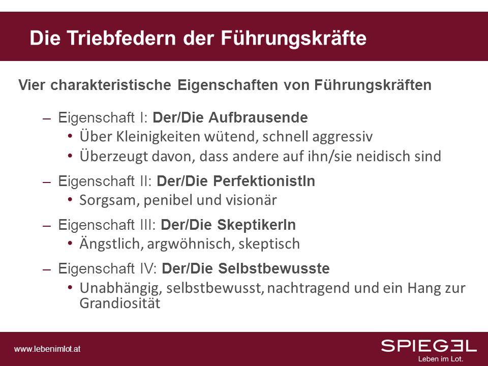 www.lebenimlot.at Vier charakteristische Eigenschaften von Führungskräften –Eigenschaft I: Der/Die Aufbrausende Über Kleinigkeiten wütend, schnell agg